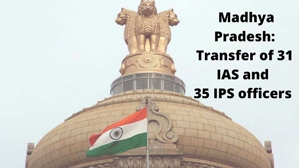 MP govt transfers 31 IAS and 35 IPS officers